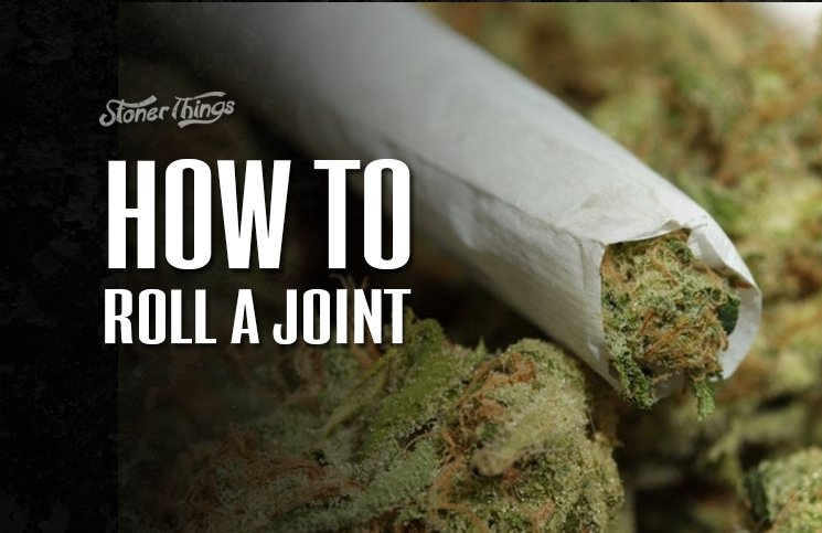 How to Roll a Joint - Stoner Things