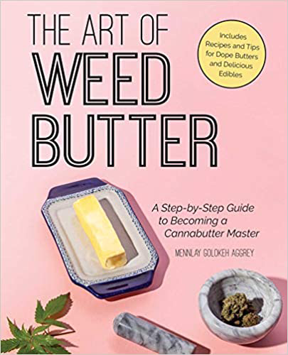 Art of Weed Butter Cannabis Edibles Book