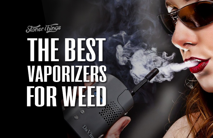 Best Vaporizers For Weed