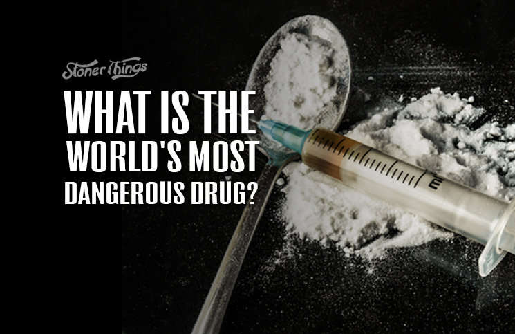 worlds most dangerous drugs Heroin is classified as one of the world's most dangerous drug because of it's highly addictive properties but did you know the drug was originally developed as an alternative to morphine.