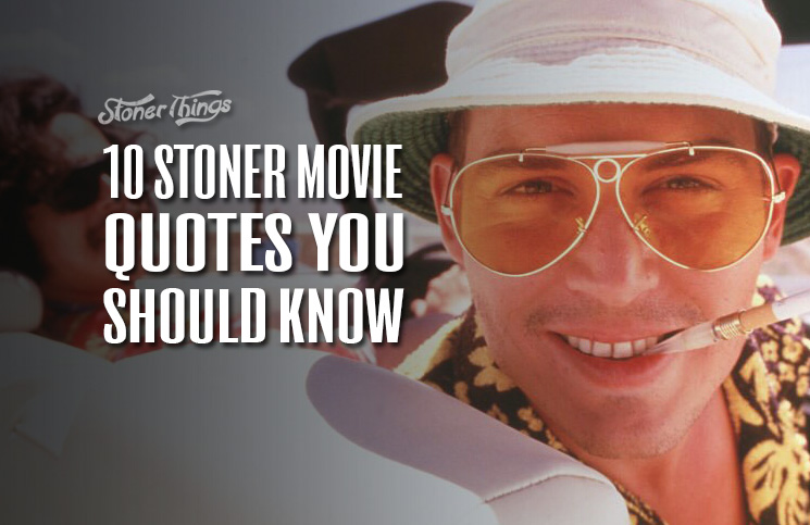 10 Stoner Movie Quotes You Should Know Stoner Things