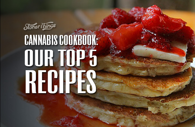 Cannabis Cookbook: Our Top 5 Recipes - Stoner Things