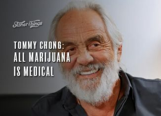 tommy chong all marijauna is medical