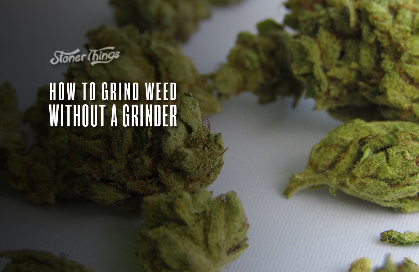 how grind weed without grinder