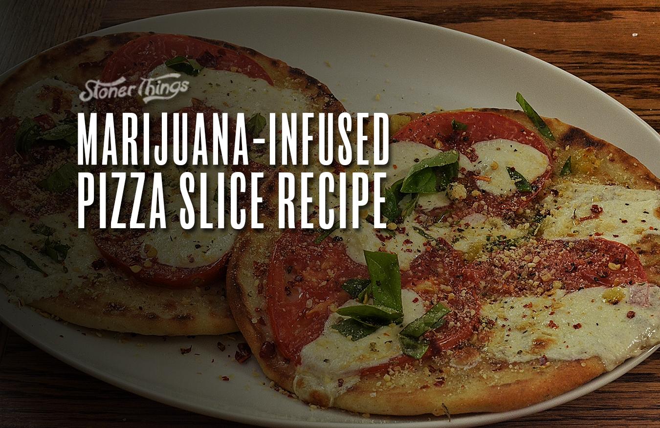 marijuana infused pizza slice recipe