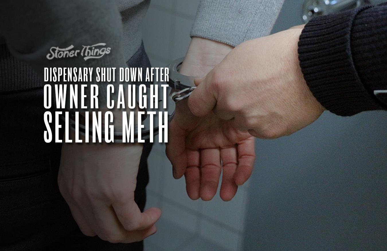 dispensary shut down owner caught selling meth