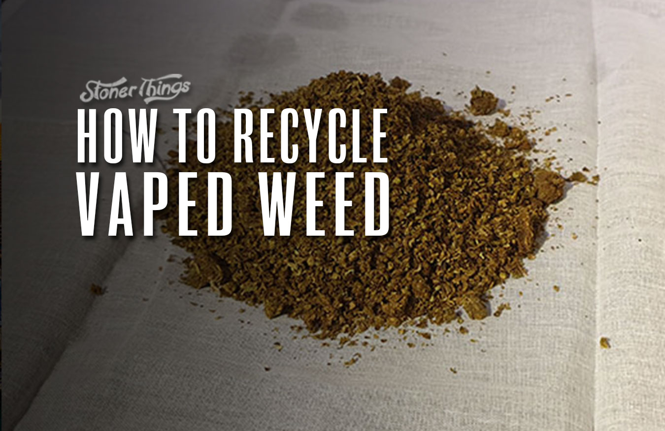 how to recycle vaped weed