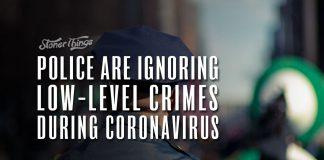 police ignoring low level crimes coronavirus