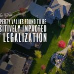 property values positively impacted cannabis legalization