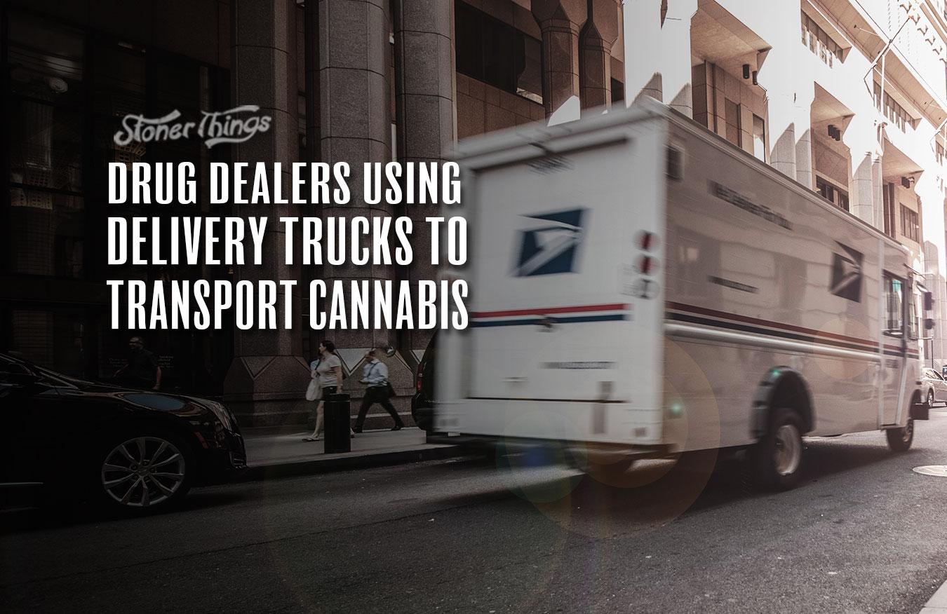 drug dealers delivery trucks transport cannabis