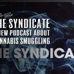 The Syndicate podcast cannabis smuggling