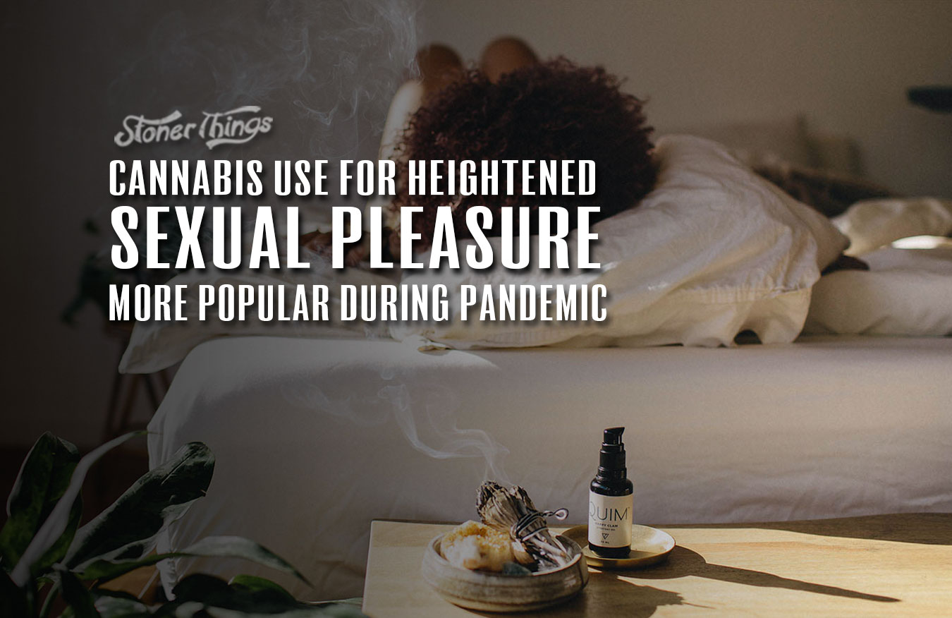 cannabis use sexual pleasure more popular during pandemic