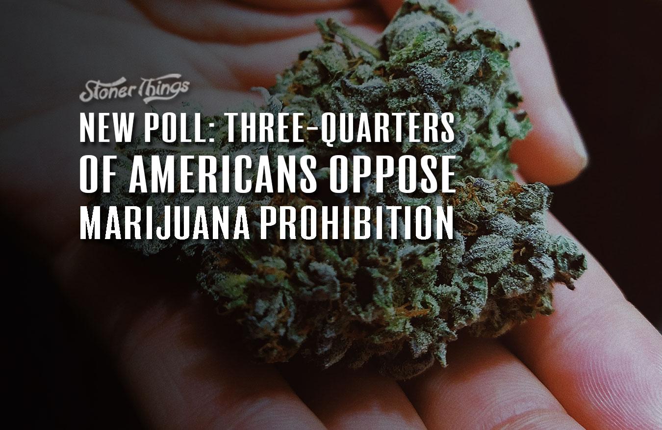 Three Quarters Americans Oppose Marijuana Prohibition