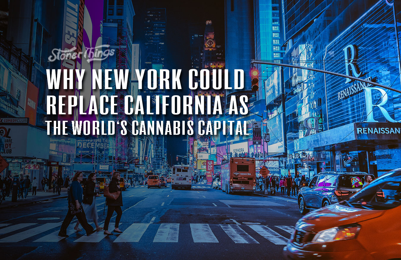 Why New York Could Replace California As The Worlds Cannabis Capital